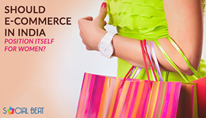 Should E-Commerce in India position itself for women?