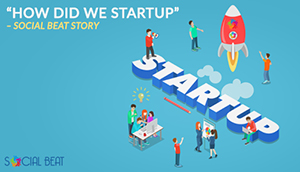 """""""How did we startup"""" – Social Beat Story"""