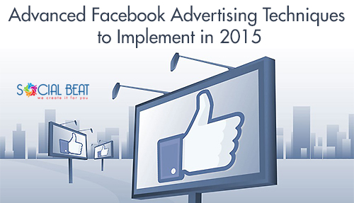 Advanced Facebook Advertising Techniques to implement in 2015