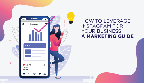How to Leverage Instagram for your business: A marketing guide