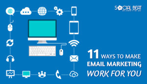 11 ways to make email marketing work for you