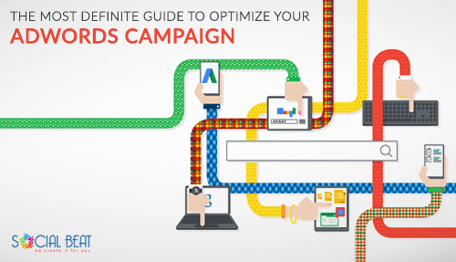 The Most Definite Guide to Optimize Your Adwords Campaign