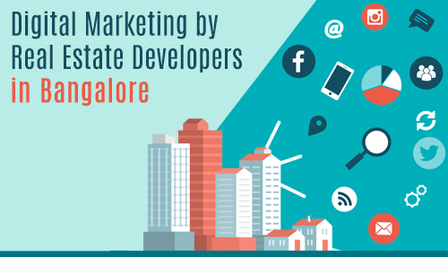 Digital Marketing by Real Estate Developers in Bangalore