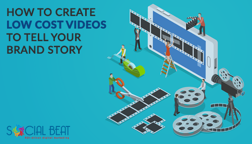 How To Create Low Cost Videos To Tell Your Brand Story