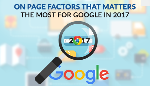 On Page Factors That Matters The Most For Google In 2017