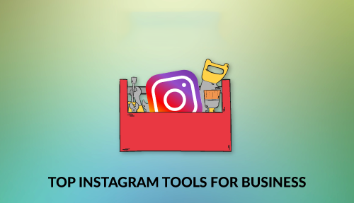 Top Instagram tools for business needs