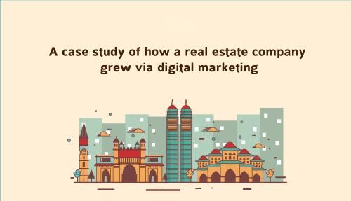 Case Study: How a real estate company grew via Digital Marketing