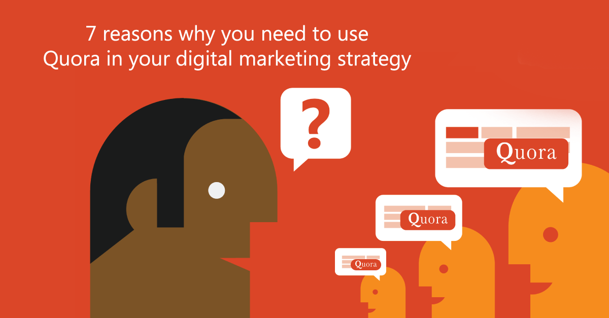 7 reasons why you need to use Quora in your digital marketing strategy
