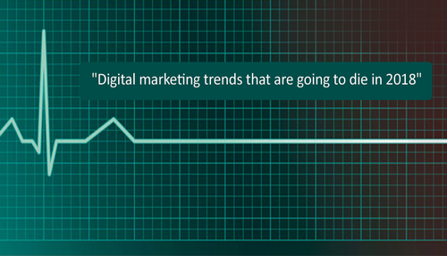 Digital marketing trends that are going to die in India in 2018