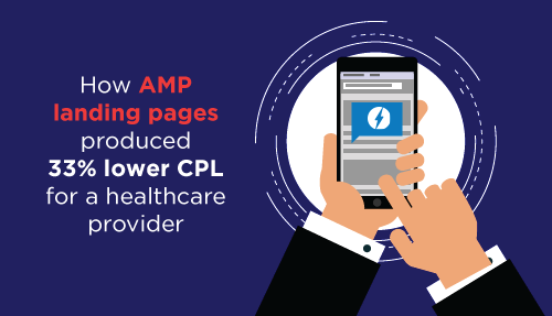 How AMP landing pages produced 33% lower CPL for a healthcare provider