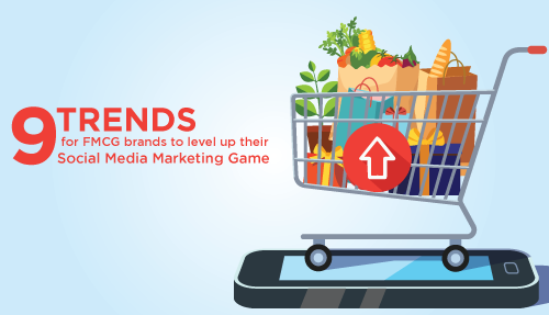 9 trends for FMCG brands to level up their social media marketing game