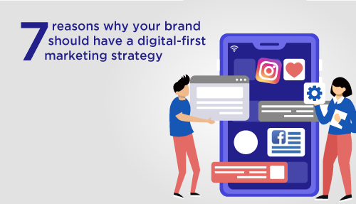7 reasons why your brand should have a digital-first marketing strategy