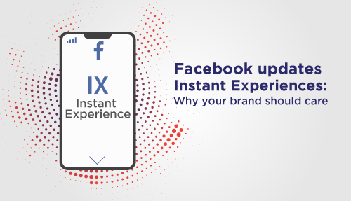 Facebook Updates Instant Experiences: Why Your Brand Should Care