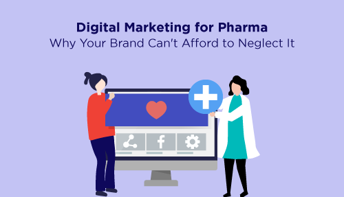 Digital Marketing for Pharma: Why Your Brand Can't Afford to Neglect It