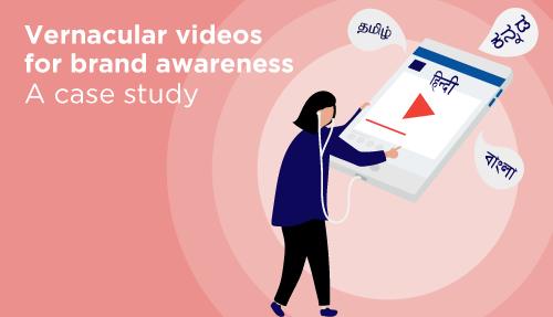 Vernacular videos for brand awareness – A case study