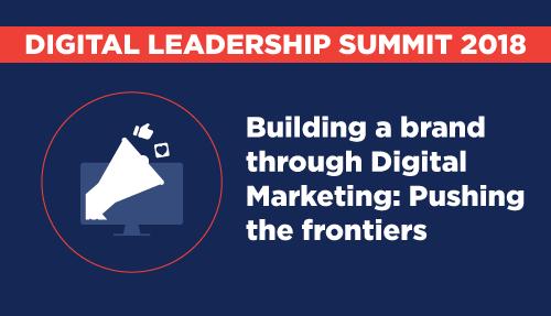 Building a brand through digital – Digital Leadership Summit Mumbai