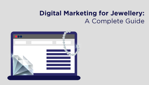 Digital marketing for Jewellery: A complete guide