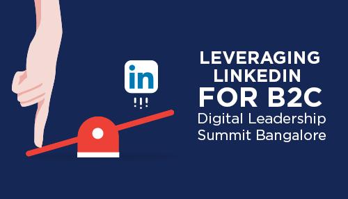Leveraging LinkedIn for B2C – Digital Leadership Summit Bangalore