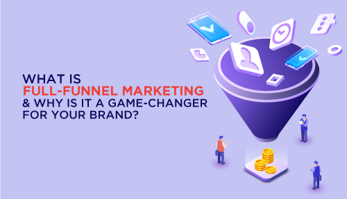 Why a full-funnel marketing strategy on digital is a game-changer