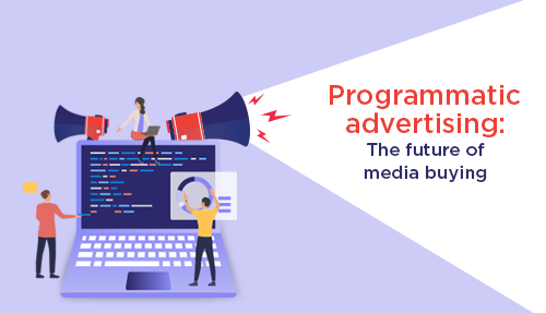 Programmatic Advertising: The Future of the online advertising landscape
