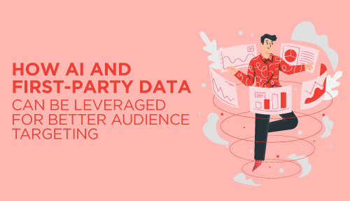 How AI and first-party data can be leveraged for better audience targeting