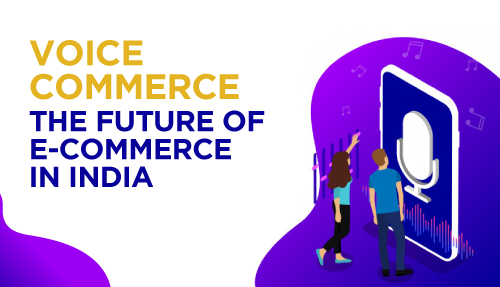 Voice Commerce – The Future of E-Commerce in India