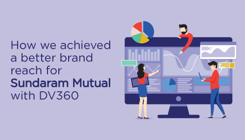 How we achieved a better brand reach for Sundaram Mutual with DV360