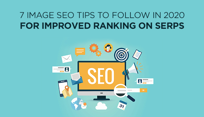 7 Image SEO Tips To Follow in 2020 For Improved Ranking On SERPs