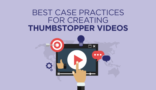 6 Best Case Practices For Creating Thumbstopper Videos