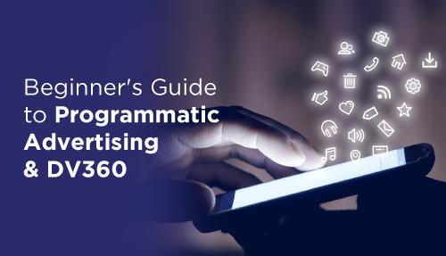 Beginners guide to programmatic advertising & DV360