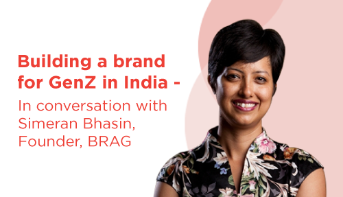 Building a brand for GenZ in India – In conversation with Simeran Bhasin, Founder, BRAG