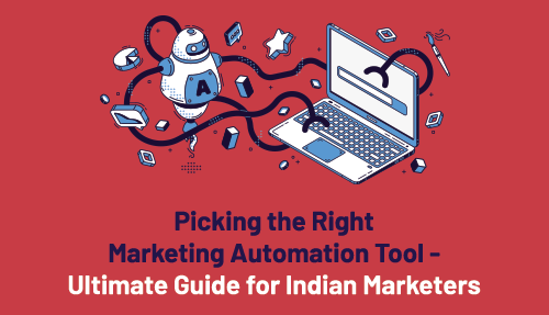 Picking the Right Marketing Automation Tool – Ultimate Guide for Indian Marketers