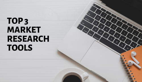Top 3 Market Research Tools that every marketer should leverage