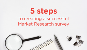 5 steps to creating a successful Market Research survey