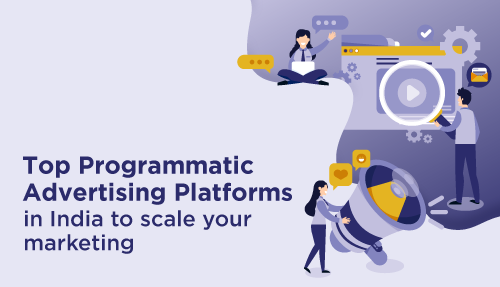 Top Programmatic Advertising Platforms in India to scale your marketing