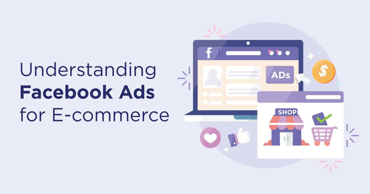 Understanding Facebook Ads for E-commerce