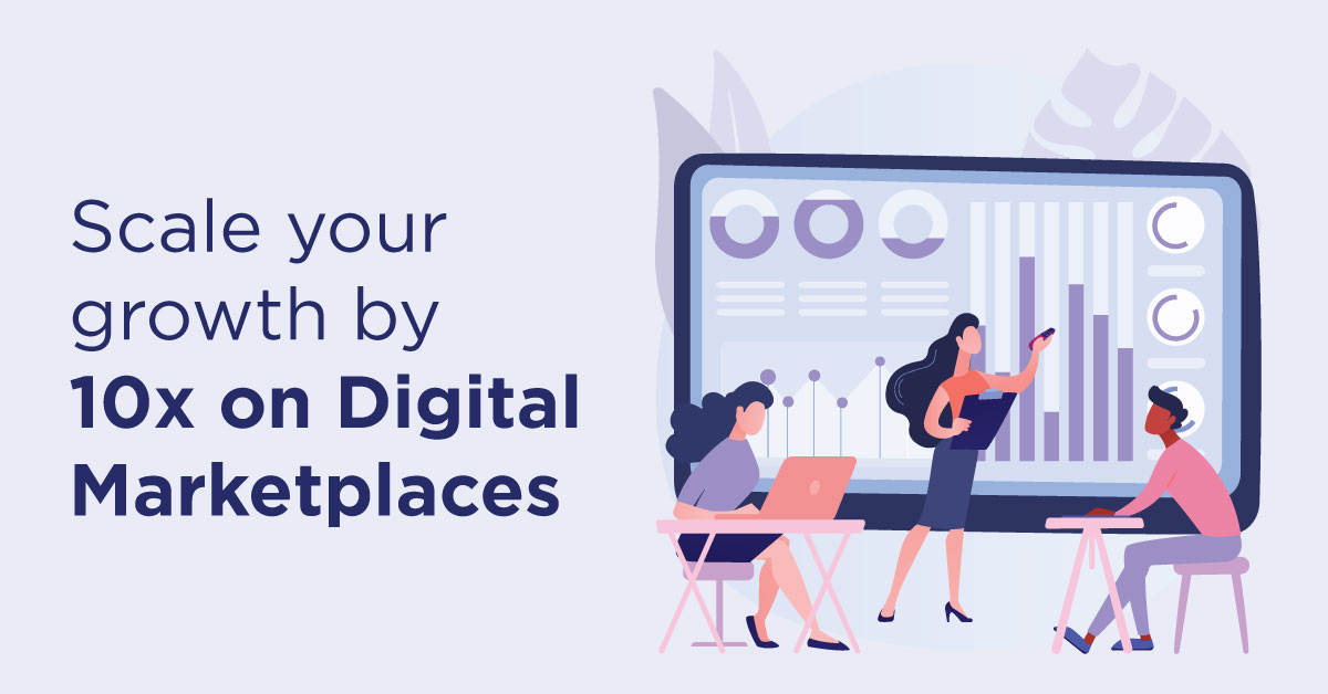 Scale your growth by 10x on Digital Marketplaces