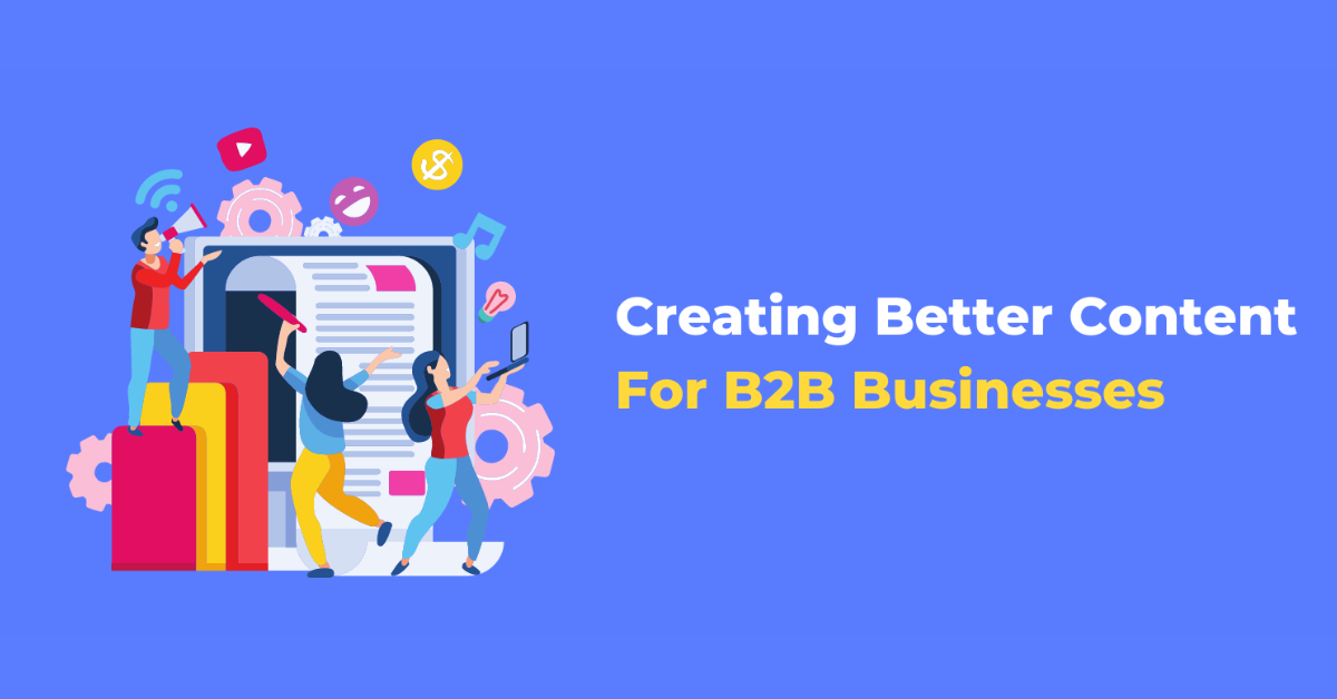 Creating Better Content for B2B Businesses