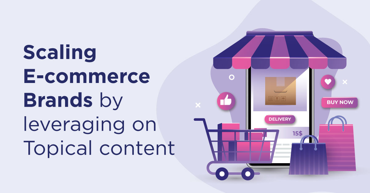 Scaling E-commerce Brands by leveraging on Topical content